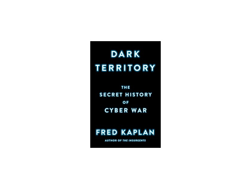 Fred Kaplan 著「Dark Territory: The Secret History of Cyber War」